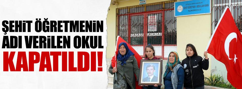 Şehit öğretmenin adı verilen okul kapatıldı
