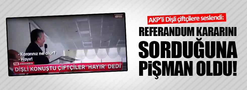 AKP'li Dişli, çiftçilerle konuştuğuna pişman oldu!