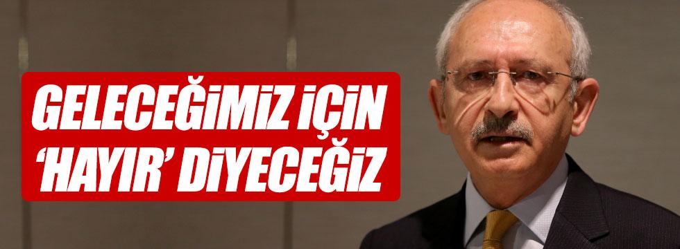 """Kılıçdaroğlu, """"Geleceğimiz için hayır diyeceğiz"""""""