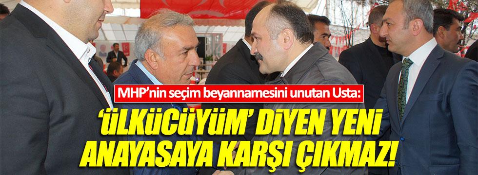 MHP'li Usta: 'Ülkücüyüm' diyen yeni Anayasaya karşı çıkmaz