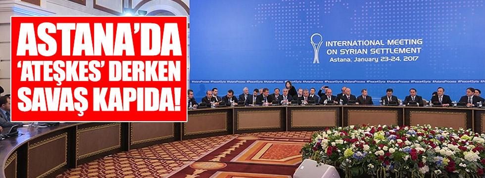 """Astana'da """"ateşkes"""" derken savaş kapıda!"""