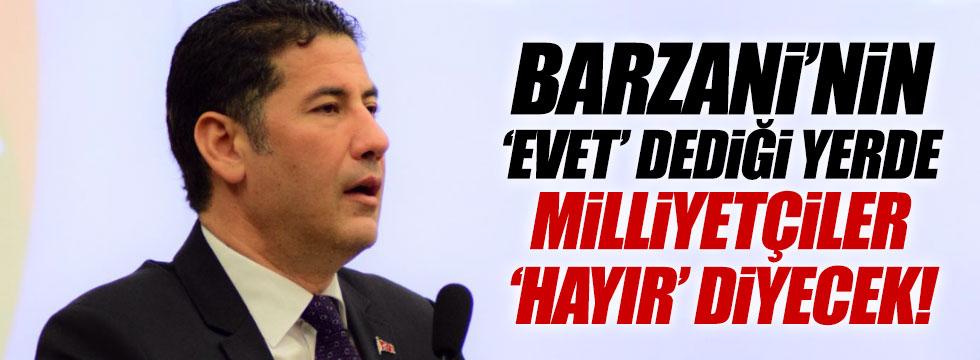 """Oğan, """"Barzani'nin evet dediği yerde milliyetçiler hayır diyecek"""""""