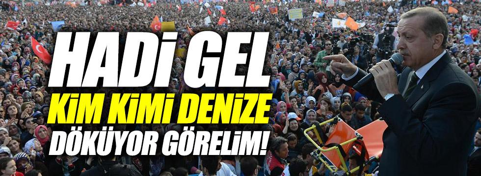"""Erdoğan, """"Hadi gel, kim kimi denize döküyor görelim!"""""""
