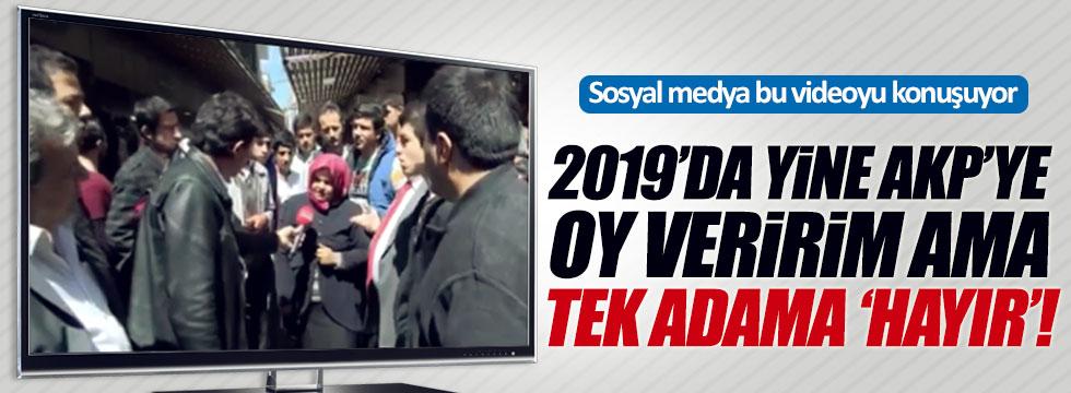 2019'da yine AKP'ye oy veririm ama tek adama 'hayır'