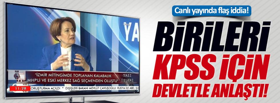 Akşener'den çarpıcı iddia: Birileri KPSS için devletle anlaştı