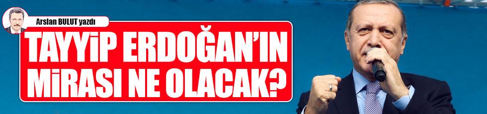 Tayyip Erdoğan'ın mirası ne olacak?