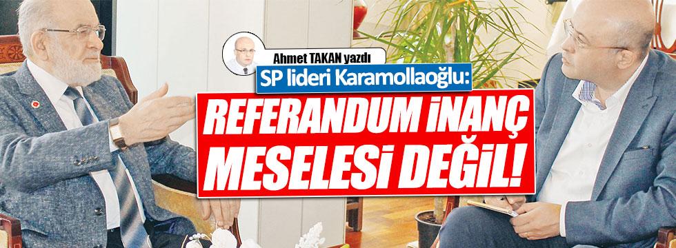 """SP Lideri Temel Karamollaoğlu; """"Referandum inanç meselesi değil""""..."""