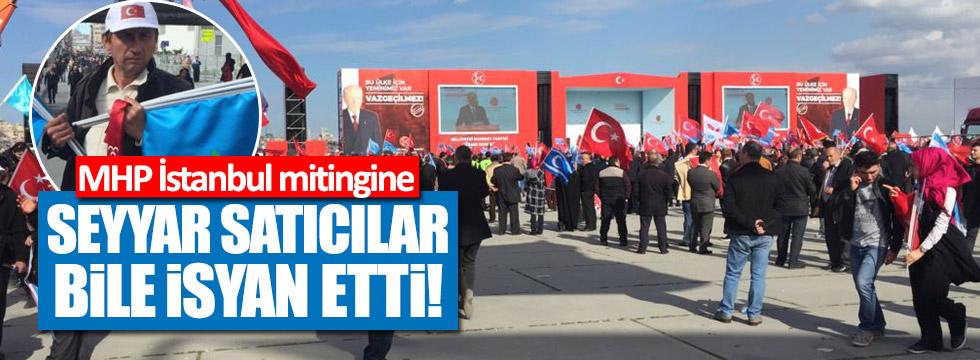 MHP İstanbul mitingine seyyar satıcılar bile isyan etti!