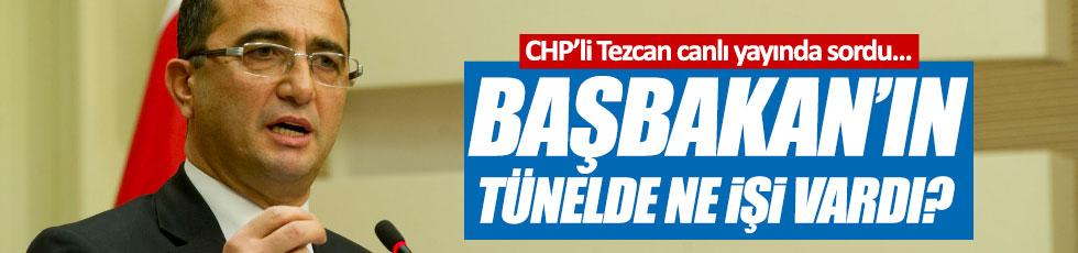"""Tezcan: """"Başbakan'ın tünelde ne işi vardı?"""""""