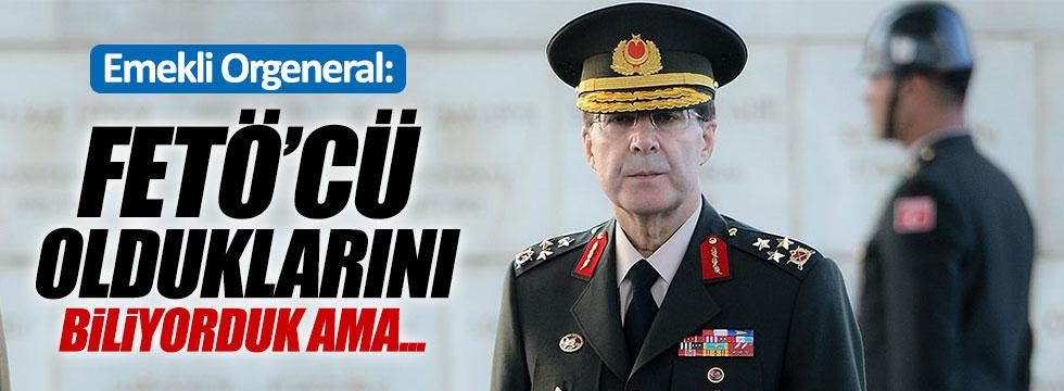 """Emekli Orgeneral Başoğlu: """"FETÖ'cü olduklarını biliyorduk ama..."""""""