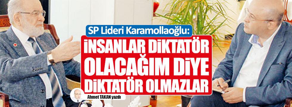 Karamollaoğlu:  İnsanlar diktatör olacağım  diye diktatör olmazlar
