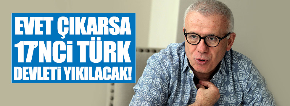 """Özkök: """"Evet"""" çıkarsa 17'nci Türk Devleti yıkılacak!"""