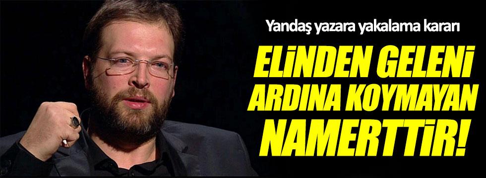 Yandaş yazar Fatih Tezcan'a yakalama kararı!