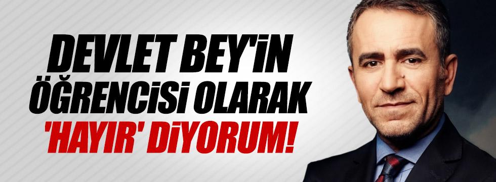 """Murat İde, """"Devlet Bey'in öğrencisi olarak 'hayır' diyorum"""""""