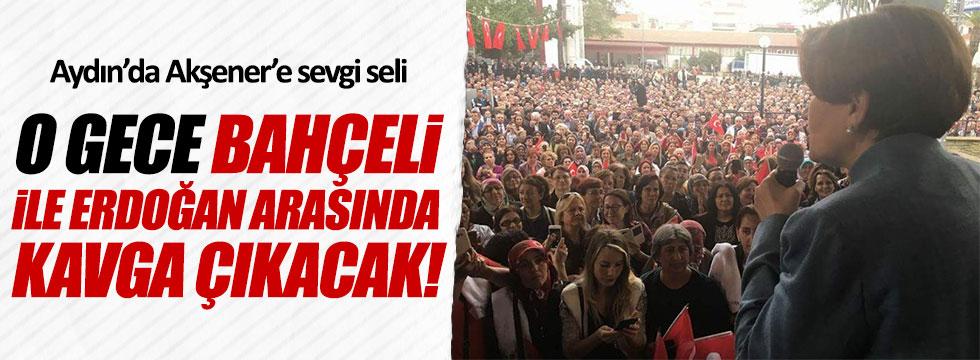 Akşener: Bahçeli ile Erdoğan arasında kavga çıkacak