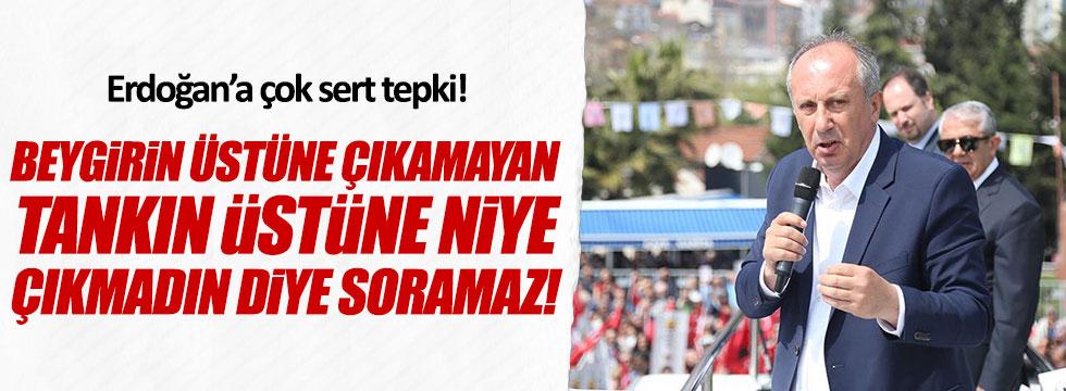 CHP'li İnce'den Erdoğan'a: Bırak tankı, sen beygirin üzerine çıkamadın!