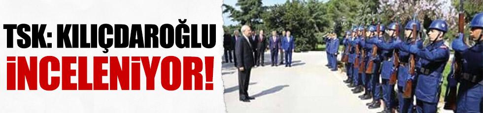 TSK: Kılıçdaroğlu inceleniyor