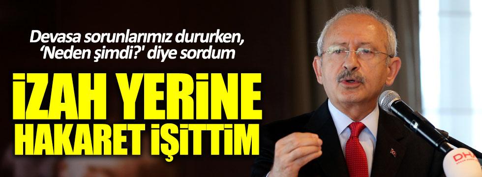 """Kılıçdaroğlu, """"Neden dedim, izah yerine hakaret işittim"""""""