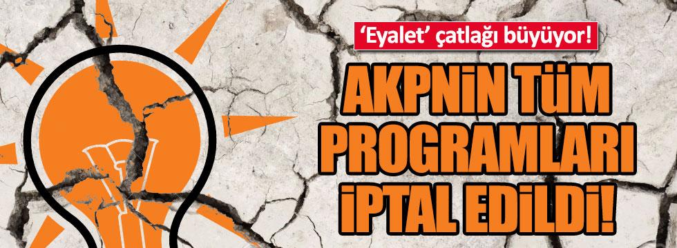 Eyalet krizi AKP'nin tüm programlarını iptal ettirdi