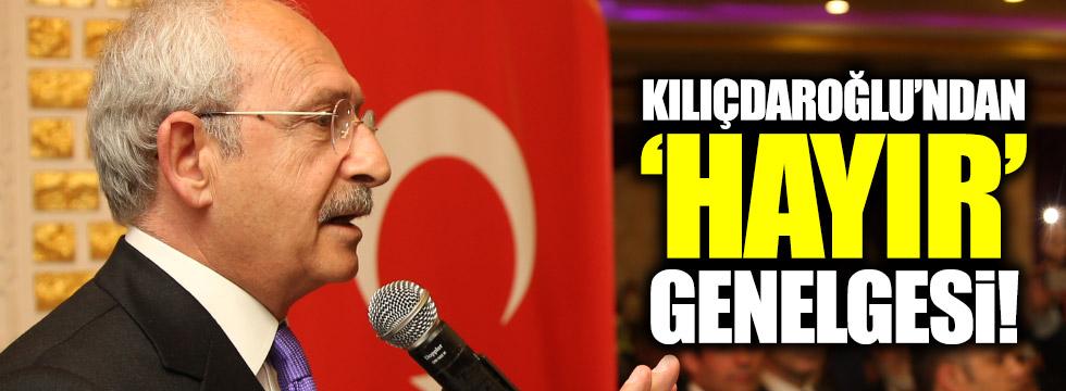 Kılıçdaroğlu'ndan 'Hayır' genelgesi