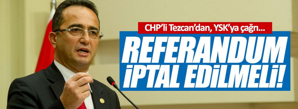 Tezcan'dan, YSK'ya çağrı: Referandum iptal edilmeli