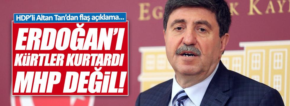 """HDP'li Tan, """"Erdoğan'ı Kürtler kurtardı, MHP değil"""""""