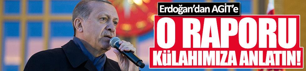 Erdoğan: AGİT o raporu külahımıza anlatsın
