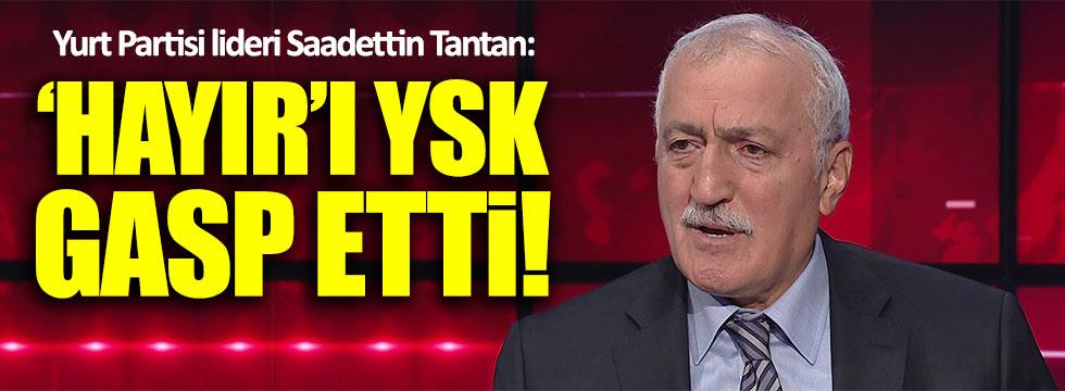 Saadettin Tantan: 'Hayır' oyları gasp edildi