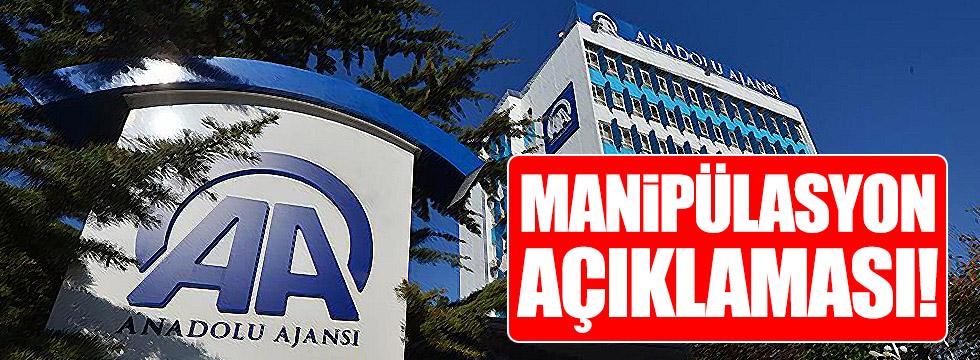 Anadolu Ajansı'ndan manipülasyon açıklaması!