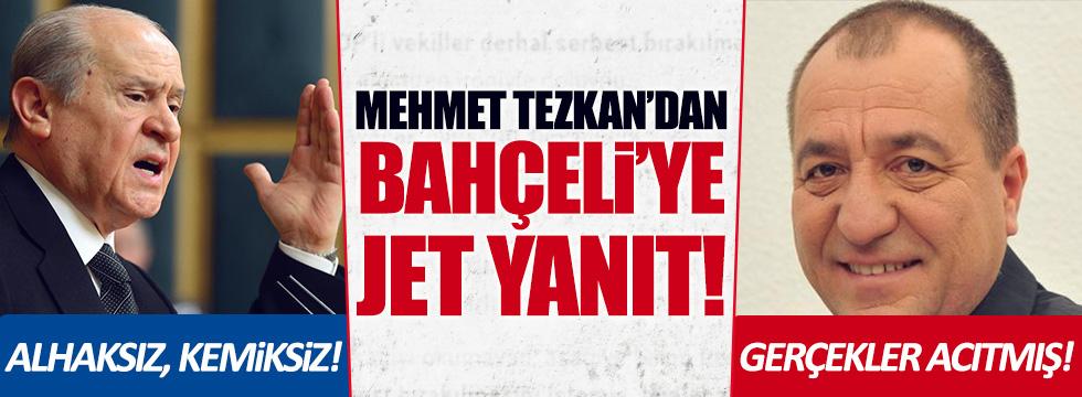 Mehmet Tezkan'dan Bahçeli'ye jet cevap