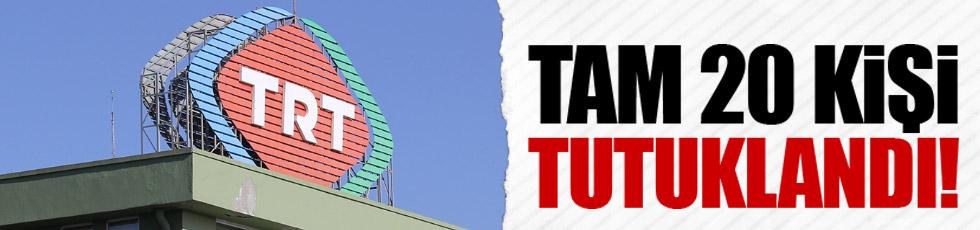 20 eski TRT çalışanı tutuklandı