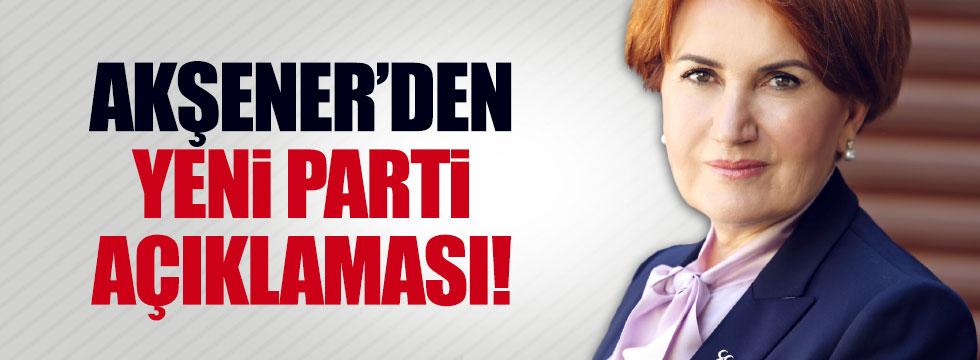 Akşener'den yeni parti açıklaması