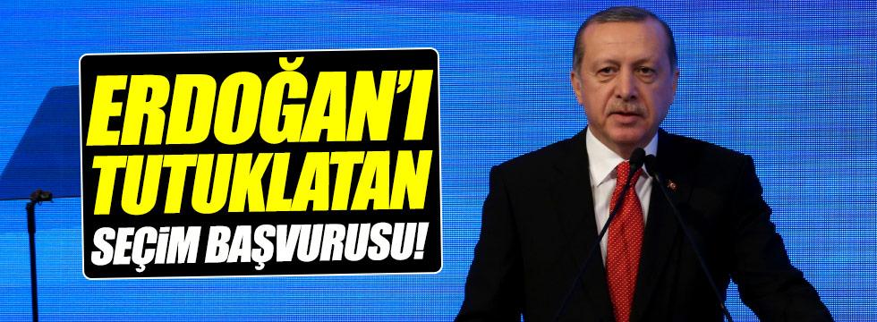 """""""Erdoğan'ı tutuklatan seçim başvurusu"""""""