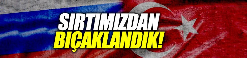 """Rusya'dan flaş Türkiye çıkışı: """"Sırtımızdan bıçaklandık"""""""