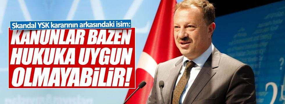 """AKP YSK Temsilcisi: """"Kanunlar bazen hukuka uygun olmayabilir"""""""