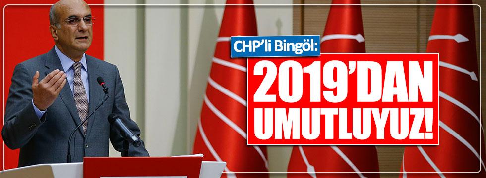 CHP'li Bingöl: 2019 seçimlerinden çok ama çok umutluyuz