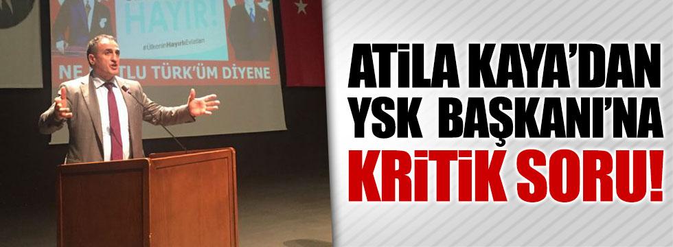 Atila Kaya'dan YSK Başkanı'na kritik soru