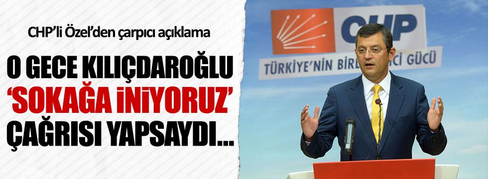 "CHP'li Özel: ""Kılıçdaroğlu 'sokaklara inin' deseydi..."""