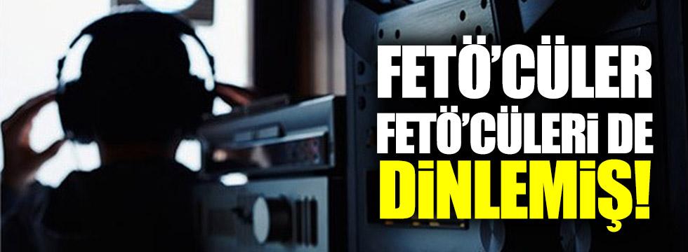 FETÖ'cüler FETÖ'cüleri de dinlemiş!