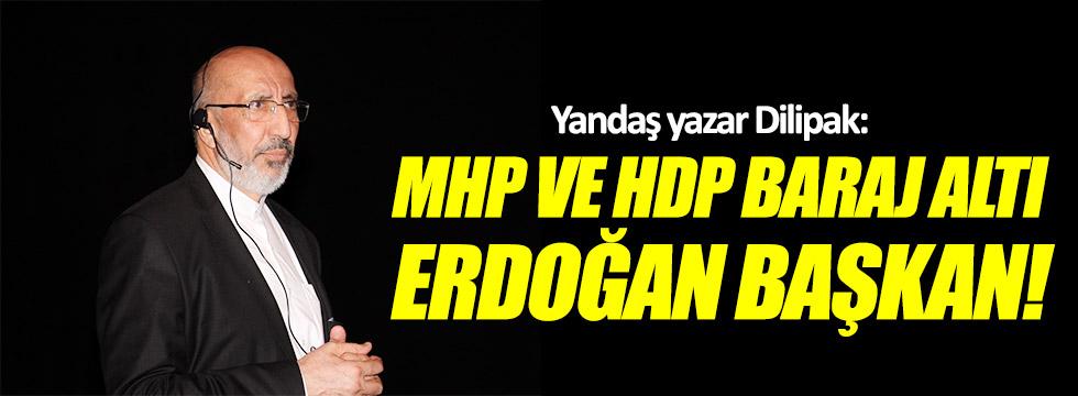 Dilipak: MHP ve HDP baraj altı Erdoğan Başkan!