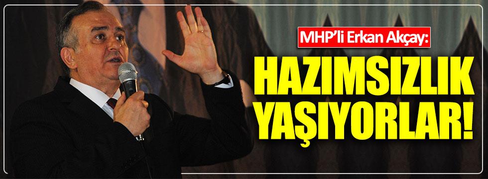 MHP'li Erkan Akçay: Hazımsızlık yaşıyorlar