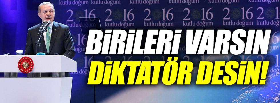 Erdoğan: Birileri varsın diktatör desin!