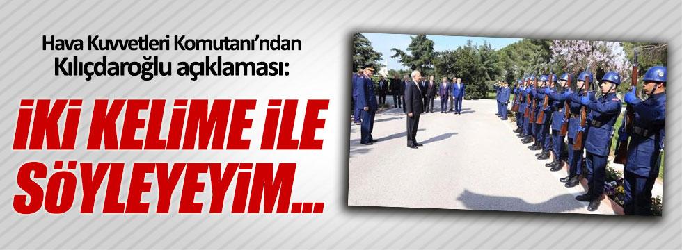 Hava Kuvvetleri Komutanı'ndan 'Kılıçdaroğlu' açıklaması