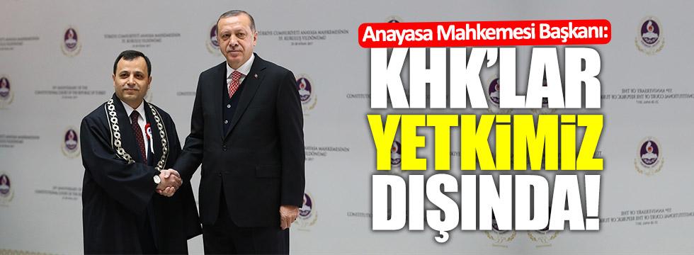 Anayasa Mahkemesi Başkanı: KHK'lar yetkimiz dışında!