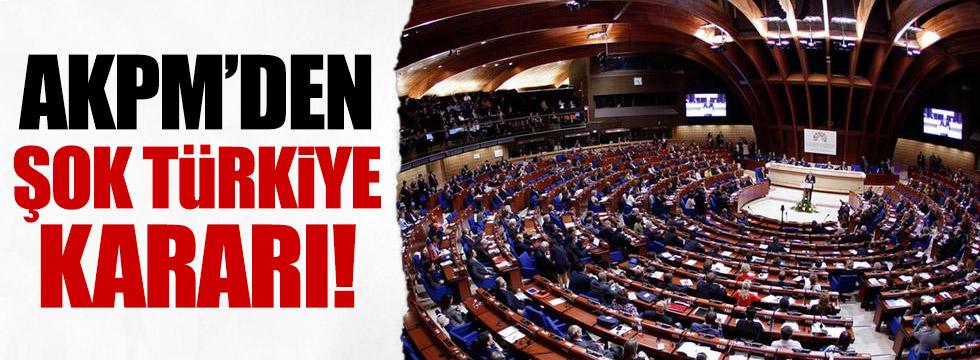 AKPM'den Türkiye kararı!