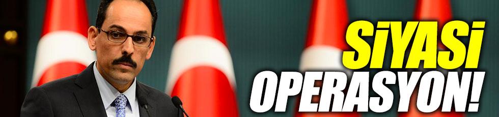 "Kalın: ""AKPM kararı, siyasi operasyonudur"""