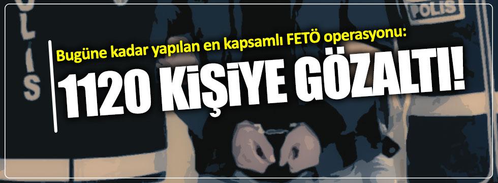 FETÖ Operasyonu: 1120 kişi gözaltına alındı!