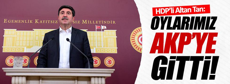 Tan: Oylarımız AKP'ye gitti!