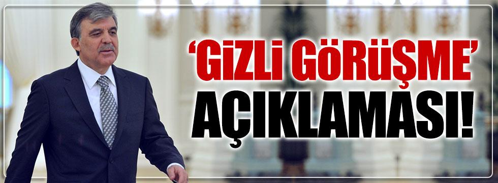 Abdullah Gül'den 'gizli görüşme' açıklaması