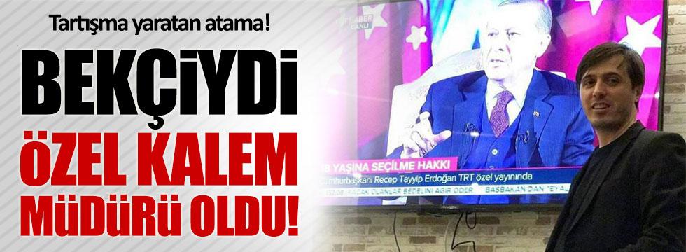 AKP'ye üye olduktan sonra bekçilikten özel kalem müdürlüğüne atandı